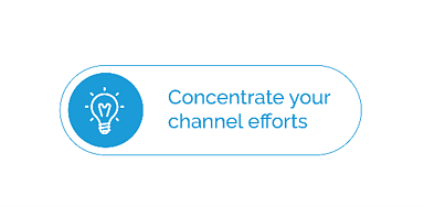 Image text: Concentrate on your channel efforts