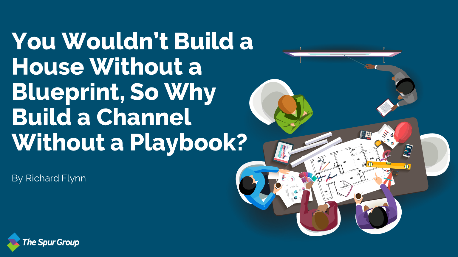 You Wouldn't Build a House Without a Blueprint, So Why Build a Channel Without a Playbook? Featured Image