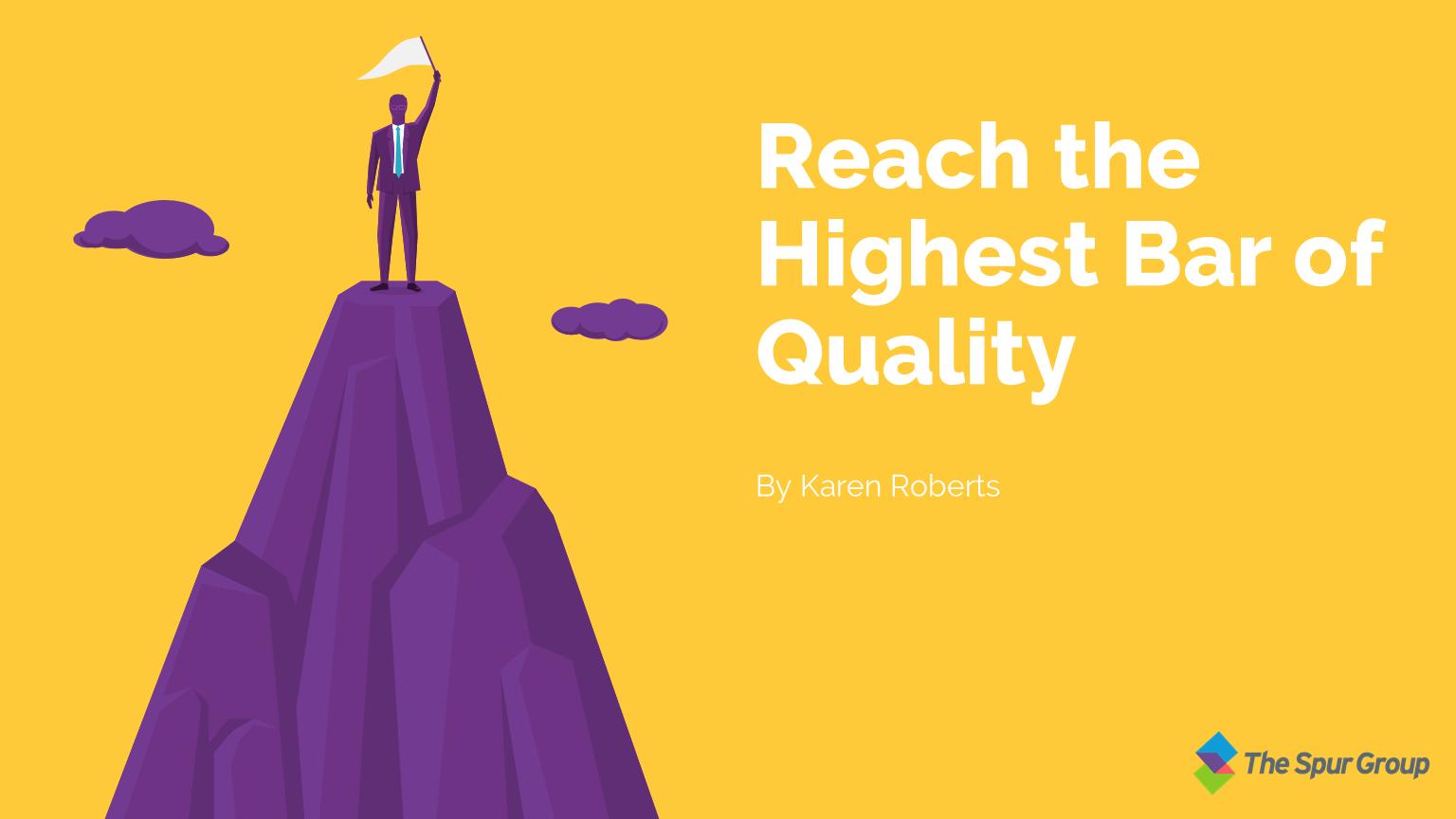 Reach the Highest Bar of Quality
